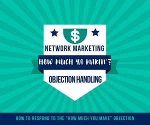 Network Marketing Objection Handling: How Much Are You Making