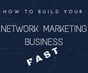 how-to-build-network-marketing-business-fast