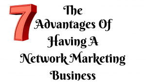 advantages of having a network marketing business