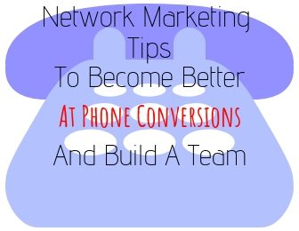 network-marketing-tips-for-phone-conversions