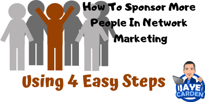 How To Sponsor More People In Network Marketing Using 4 Easy Steps